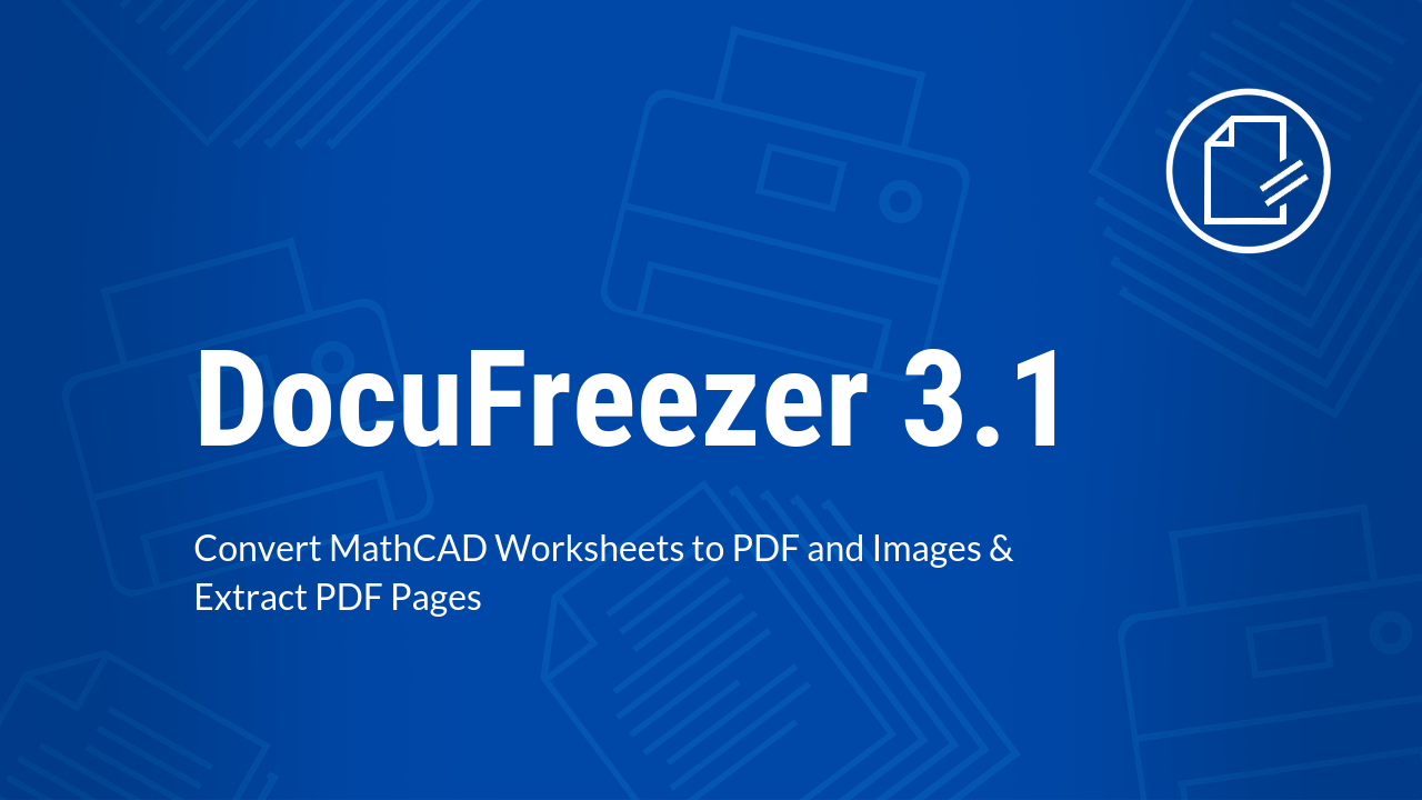 DocuFreezer 3 1: Convert MathCAD MCDX Worksheets to PDF and